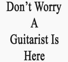 Don't Worry A Guitarist Is Here by supernova23