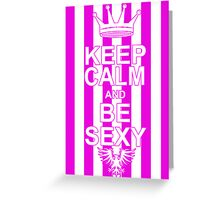 Keep Calm and Be Sexy Greeting Card