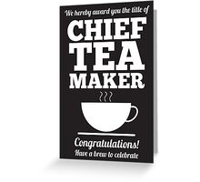Chief Tea Maker Greeting Card