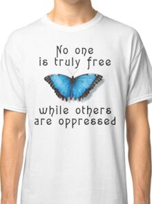 """Oppression """"No One Is Truely Be Free While Others Are Oppressed"""" Classic T-Shirt"""
