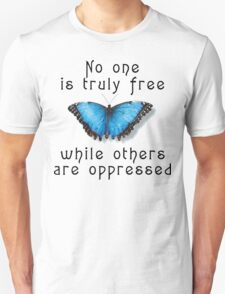 "Oppression ""No One Is Truely Be Free While Others Are Oppressed"" Unisex T-Shirt"