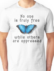 """Oppression """"No One Is Truely Be Free While Others Are Oppressed"""" Unisex T-Shirt"""