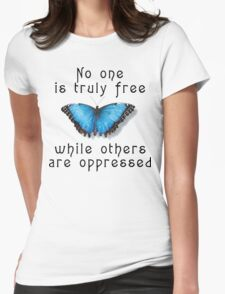 "Oppression ""No One Is Truely Be Free While Others Are Oppressed"" Womens Fitted T-Shirt"