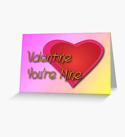 Valentine You're Mine Greeting Card