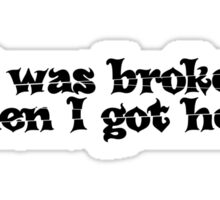 It was broken when i got here  Sticker