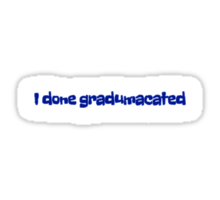 I done gradumacated Sticker