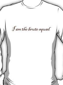 I am the brute squad T-Shirt