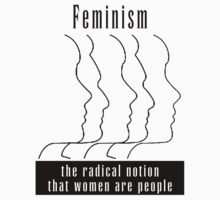 "Feminism ""The Radical Notion That Women Are People"" T-Shirt by T-ShirtsGifts"