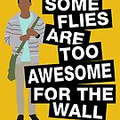 Some flies are too awesome for the wall by nimbusnought