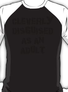 "Funny ""Cleverly Disguised As An Adult"" T-Shirt"
