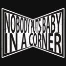 Nobody Puts Baby In A Corner by WUVWA