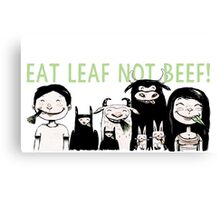 Eat Leaf Not Beef! Canvas Print