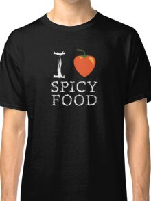 I Love Spicy Food Classic T-Shirt