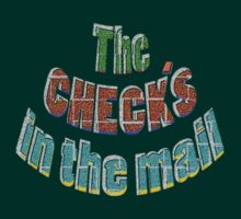The CHECK'S in the mail ! by TeaseTees