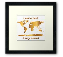 I Want to Travel to Every Continent Framed Print