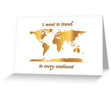 I Want to Travel to Every Continent Greeting Card
