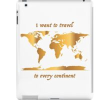 I Want to Travel to Every Continent iPad Case/Skin