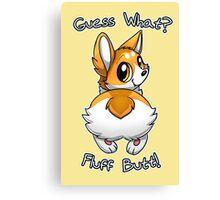 Guess what? Fluff butt! Canvas Print