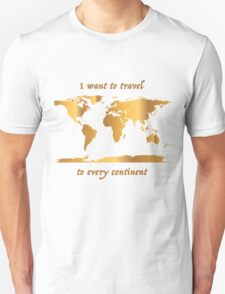 I Want to Travel to Every Continent Unisex T-Shirt