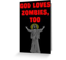 God Loves Zombies, Too. Greeting Card