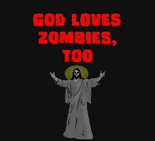 God Loves Zombies, Too. Unisex T-Shirt