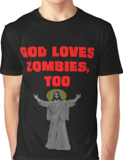 God Loves Zombies, Too. Graphic T-Shirt