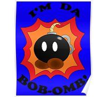 """""""I'm Da Bob-omb!"""" Poster"""