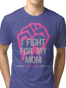 I Fight Breast Cancer Awareness - Mom Tri-blend T-Shirt