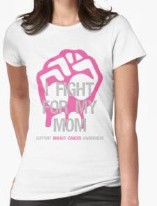 I Fight Breast Cancer Awareness - Mom Womens Fitted T-Shirt