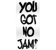 You Got No Jams 2 Poster