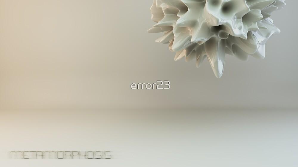 Metamorphosis by error23