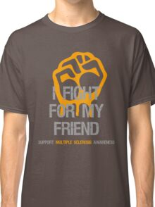 I Fight Multiple Sclerosis MS Awareness - Friend Classic T-Shirt
