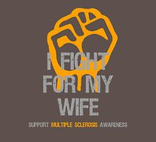 I Fight Multiple Sclerosis MS Awareness - Wife Unisex T-Shirt