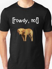 Rowdy no! Unisex T-Shirt