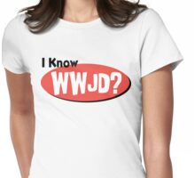 "Christian ""I Know WWJD?"" Womens Fitted T-Shirt"