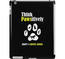 Think Pawsitively -- Adopt a Rescue Animal iPad Case/Skin