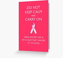 Do Not Keep Calm and Carry On (Bitch Slap Cancer) Greeting Card