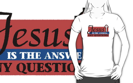 """Christian """"Jesus Is The Answer - Any Questions?"""" by T-ShirtsGifts"""