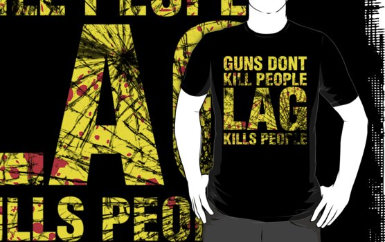 Guns don't kill people Lag kills people by bomdesignz