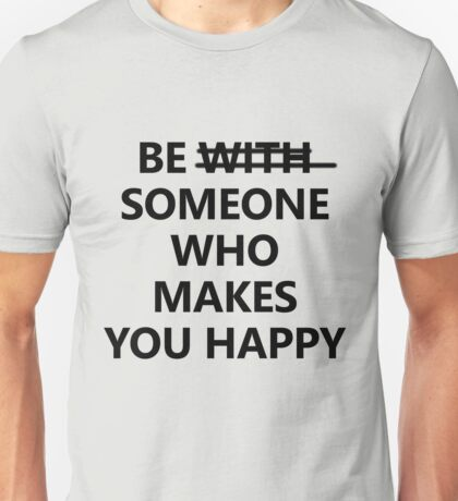 Be Someone Who Makes You Happy #2 Unisex T-Shirt