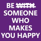Be Someone Who Makes You Happy #3 by wholockism