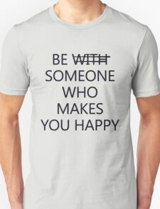 Be Someone Who Makes You Happy #4 T-Shirt