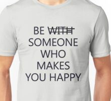 Be Someone Who Makes You Happy #4 Unisex T-Shirt