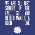 We're All Just Stories by sophiestormborn