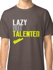 Lazy But Talented Classic T-Shirt