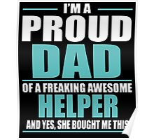 I'M A PROUD DAD OF A FREAKING AWESOME HELPER Poster