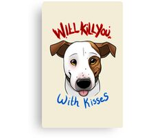 Will Kill You With Kisses Canvas Print