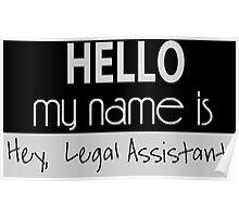 Hello My Name Is Hey, Legal Assistant - Tshirts & Accessories Poster