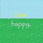 I am Happy. by Cagri