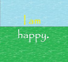 I am Happy. by Cagri